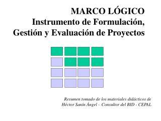 MARCO LÓGICO Instrumento de Formulación, Gestión y Evaluación de Proyectos