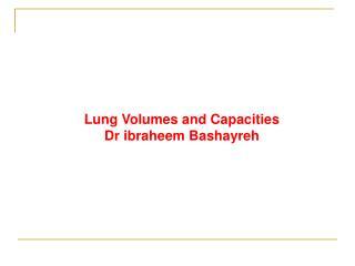 Lung Volumes and Capacities Dr ibraheem Bashayreh