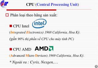 Phân loại theo hãng sản xuất: CPU Intel     ( Int egrated  El ectronics) 1968 California, Hoa Kỳ.