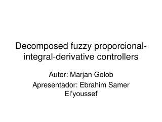 Decomposed fuzzy proporcional-integral-derivative controllers