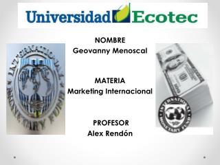 NOMBRE Geovanny Menoscal MATERIA Marketing Internacional PROFESOR Alex Rend�n