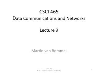 CSCI 465 D ata Communications and Networks Lecture 9