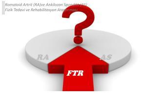 Romatoid Artrit (RA)ve Ankilozan Spondilit (AS) Fizik Tedavi ve Rehabilitasyon Ara?t?rmas?