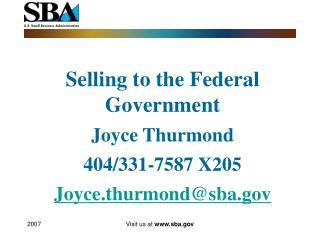 Selling to the Federal Government Joyce Thurmond 404/331-7587 X205 Joyce.thurmond@sba