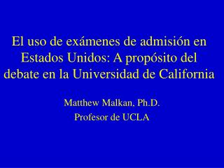 El uso de ex menes de admisi n en Estados Unidos: A prop sito del debate en la Universidad de California