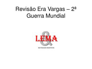 Revisão Era Vargas – 2ª Guerra Mundial