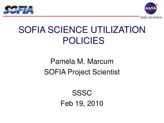 SOFIA SCIENCE UTILIZATION POLICIES Pamela M. Marcum SOFIA Project Scientist  SSSC  Feb 19, 2010