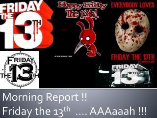 Morning Report   Friday the 13th   . AAAaaah