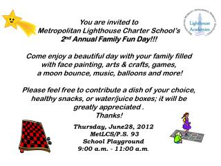 You are invited to Metropolitan Lighthouse Charter School�s 2 nd  Annual Family Fun Day!!!