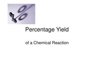 Percentage Yield