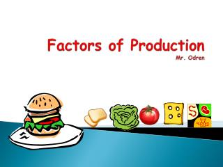 Factors of Production Mr.  Odren