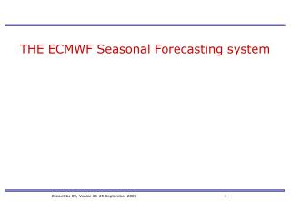 THE ECMWF Seasonal Forecasting system