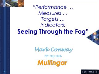 """Performance …  Measures …  Targets …  Indicators: Seeing Through the Fog"""