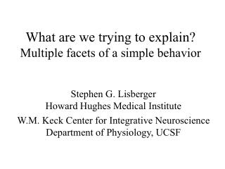 What are we trying to explain? Multiple facets of a simple behavior