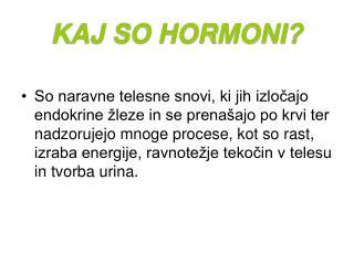 KAJ SO HORMONI?