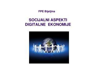 SOCIJALNI ASPEKTI                     DIGITALNE  EKONOMIJE