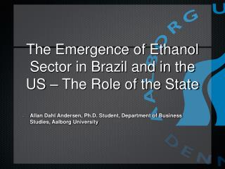 The Emergence of Ethanol Sector in Brazil and in the US – The Role of the State