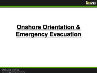 Onshore Orientation & Emergency Evacuation