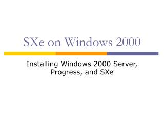 SXe on Windows 2000