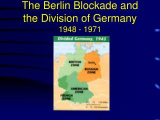 The Berlin Blockade and the Division of Germany 1948 - 1971