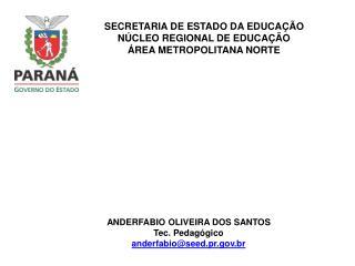ANDERFABIO OLIVEIRA DOS SANTOS Tec. Pedagógico anderfabio@seed.pr.br