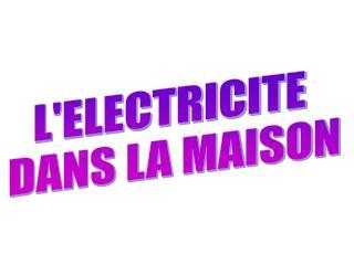 L'ELECTRICITE  DANS LA MAISON