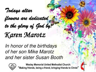 In honor of the birthdays of her son Mike  Marotz and her sister Susan Booth