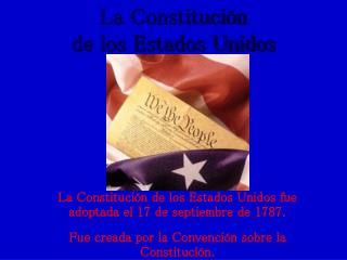 La Constituci n  de los Estados Unidos