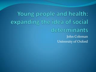 Young people and health: expanding the idea of social determinants