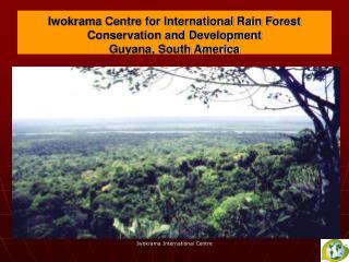 Iwokrama Centre for International Rain Forest Conservation and Development Guyana, South America