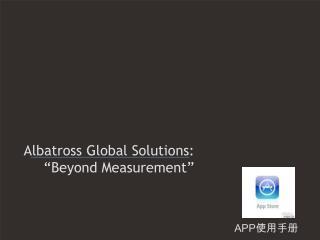 Al ba tross Global Solutions: �Beyond Measurement�