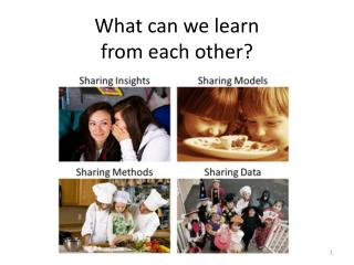 What  can we learn  from each other?