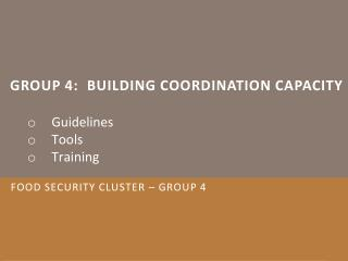 Group 4:  Building coordination capacity	 Guidelines Tools Training