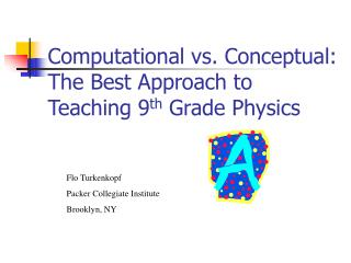 Computational vs. Conceptual: The Best Approach to Teaching 9 th  Grade Physics