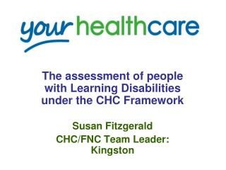 The assessment of people with Learning Disabilities under the CHC Framework Susan Fitzgerald