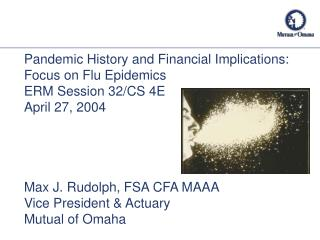Pandemic History and Financial Implications: Focus on Flu Epidemics ERM Session 32/CS 4E