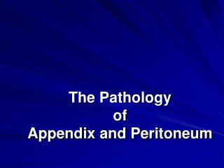 The Pathology  of Appendix and Peritoneum