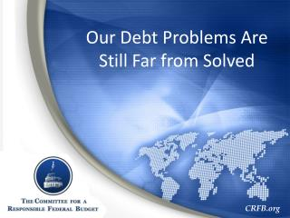 Our Debt Problems Are Still Far from Solved