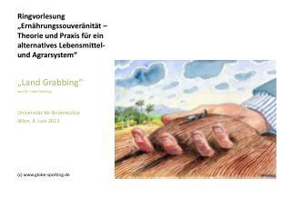 """""""Land Grabbing """" von Dr. Uwe Hoering Universität für Bodenkultur Wien, 4. Juni 2013"""
