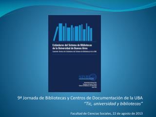 """9ª Jornada de Bibliotecas y Centros de Documentación de la UBA """"Tic, universidad y bibliotecas"""""""