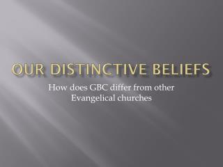 Our Distinctive beliefs