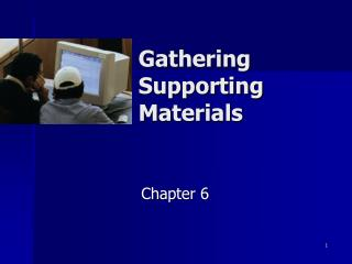 Gathering Supporting Materials