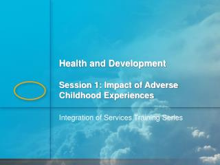 Health and Development Session 1: Impact of Adverse Childhood Experiences