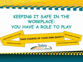 KEEPING IT SAFE IN THE WORKPLACE: YOU HAVE A ROLE TO PLAY