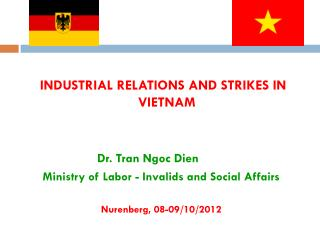 INDUSTRIAL RELATIONS AND STRIKES IN VIETNAM Dr. Tran Ngoc Dien