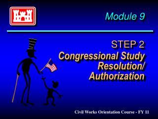 Module 9 STEP 2 Congressional Study Resolution/ Authorization