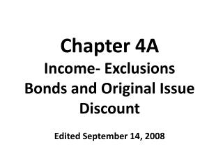Chapter 4A Income- Exclusions Bonds and Original Issue Discount Edited September 14, 2008