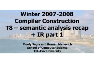 Winter 2007-2008 Compiler Construction T8 – semantic analysis recap + IR part 1