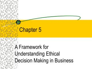 A Framework for Understanding Ethical Decision Making in Business