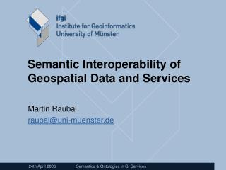 Semantic Interoperability of Geospatial Data and Services